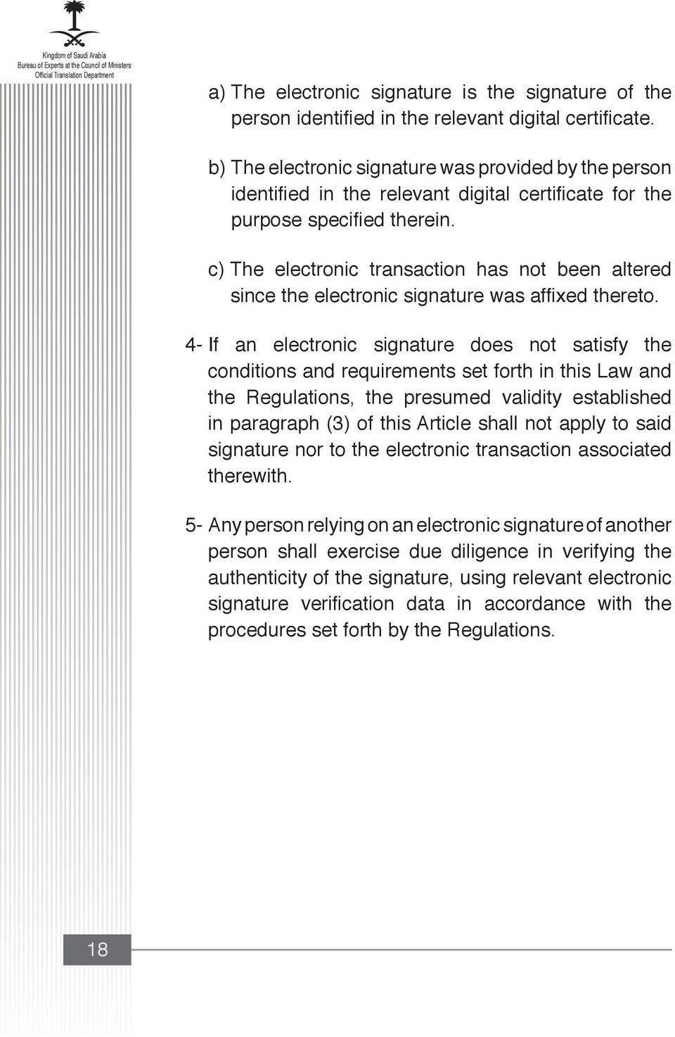 c) The electronic transaction has not been altered since the electronic signature was affixed thereto.