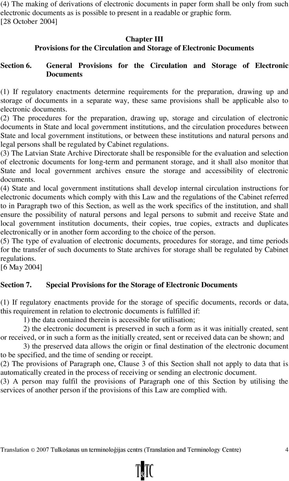 General Provisions for the Circulation and Storage of Electronic Documents (1) If regulatory enactments determine requirements for the preparation, drawing up and storage of documents in a separate
