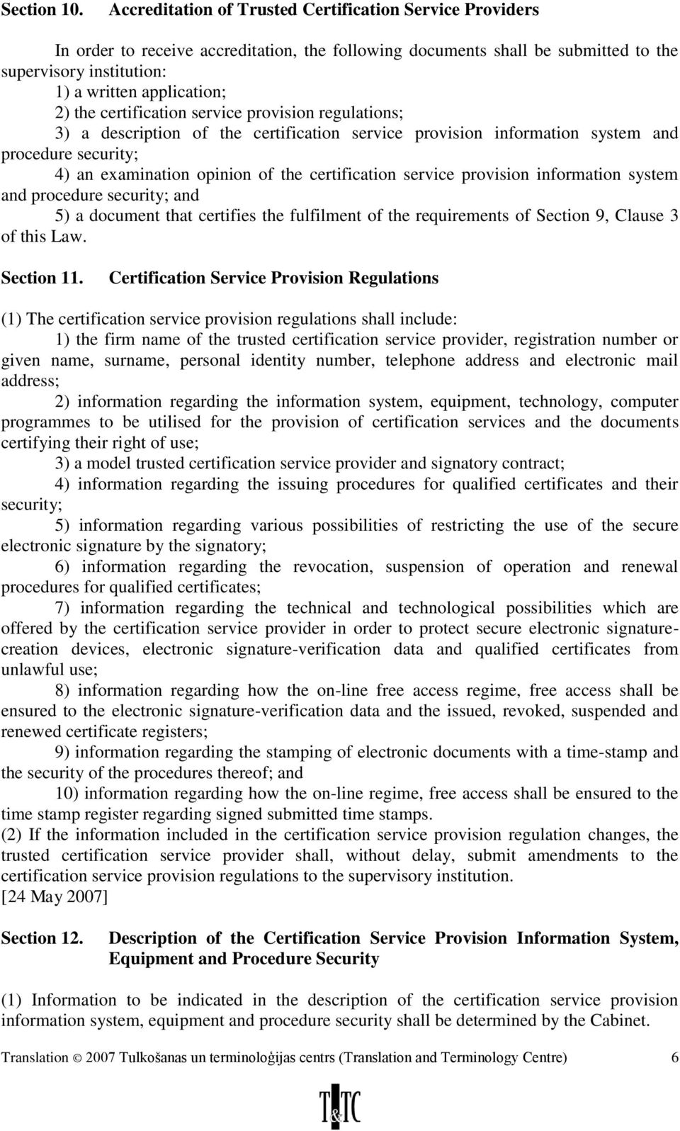 certification service provision regulations; 3) a description of the certification service provision information system and procedure security; 4) an examination opinion of the certification service
