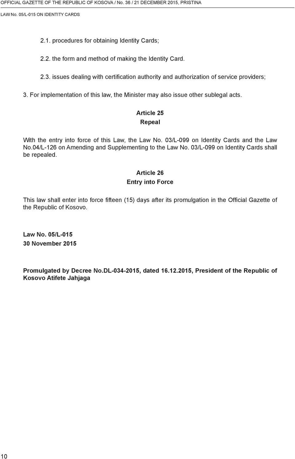 04/L-126 on Amending and Supplementing to the Law No. 03/L-099 on Identity Cards shall be repealed.