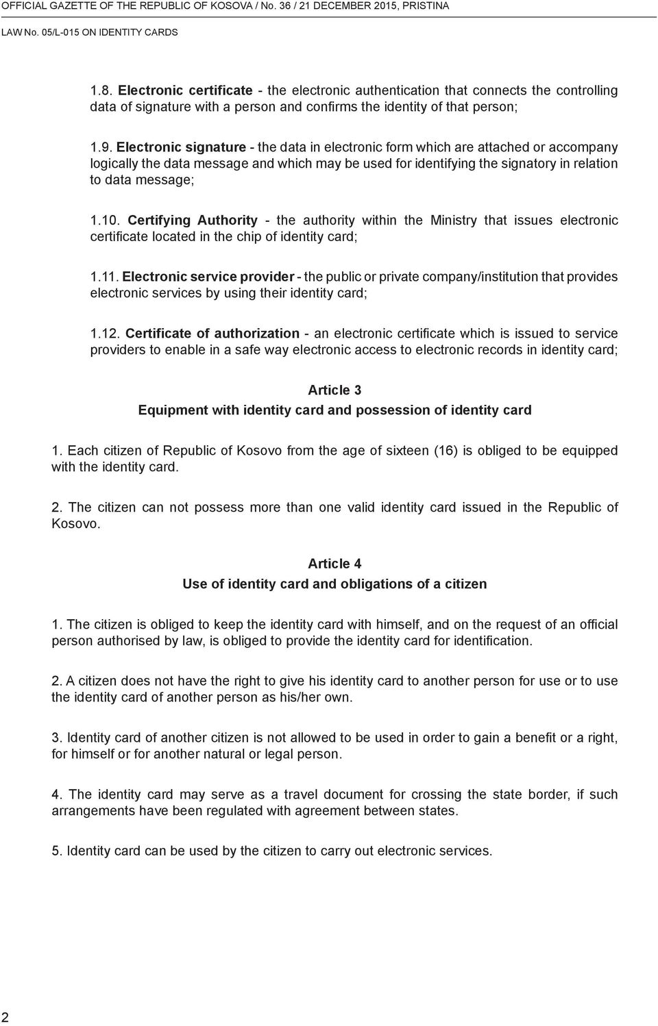 Certifying Authority - the authority within the Ministry that issues electronic certificate located in the chip of identity card; 1.11.