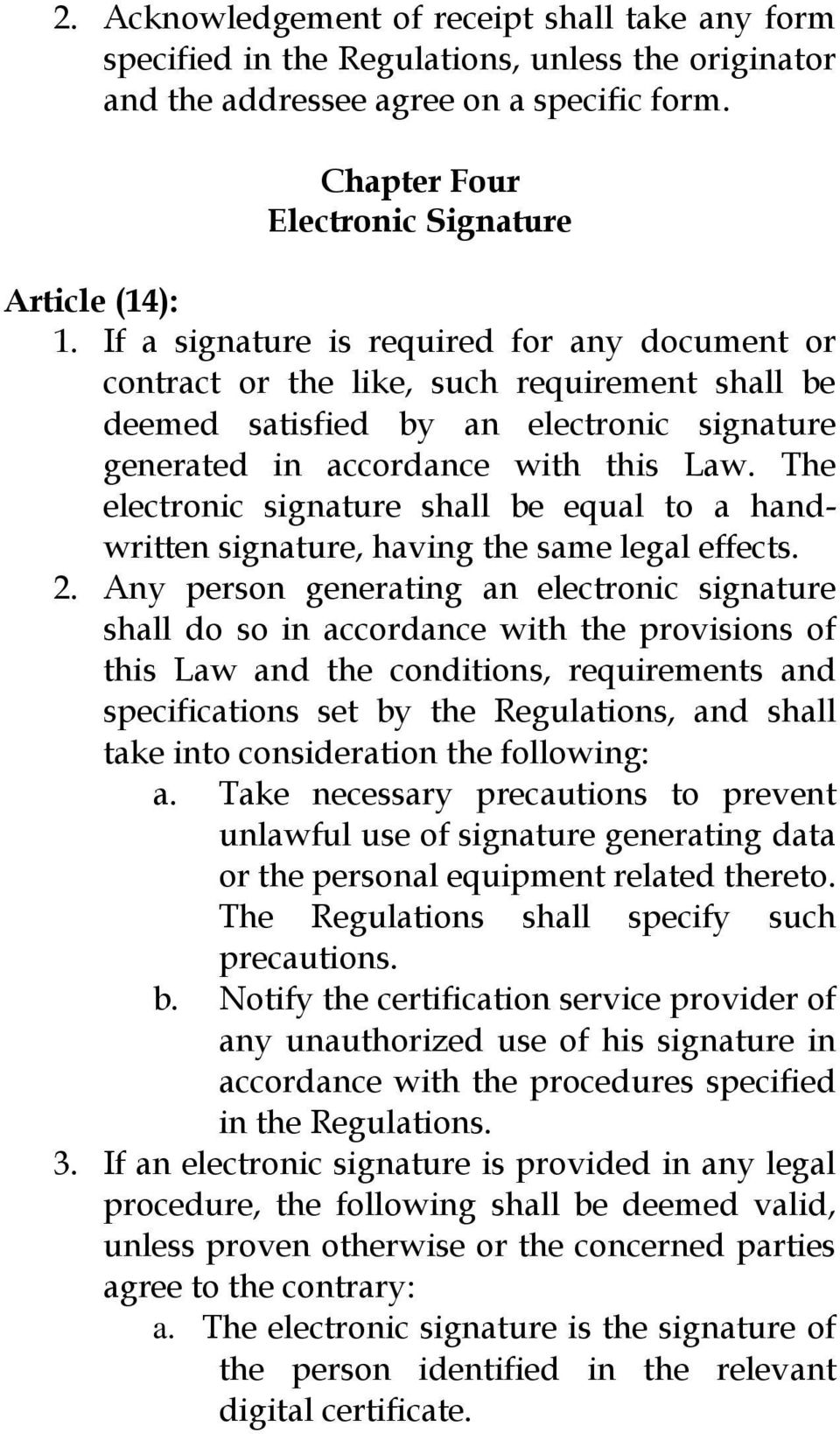 The electronic signature shall be equal to a handwritten signature, having the same legal effects. 2.