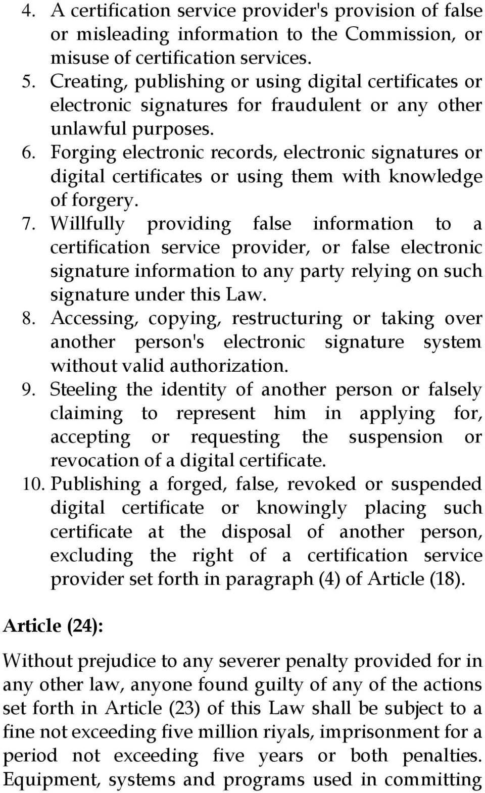 Forging electronic records, electronic signatures or digital certificates or using them with knowledge of forgery. 7.