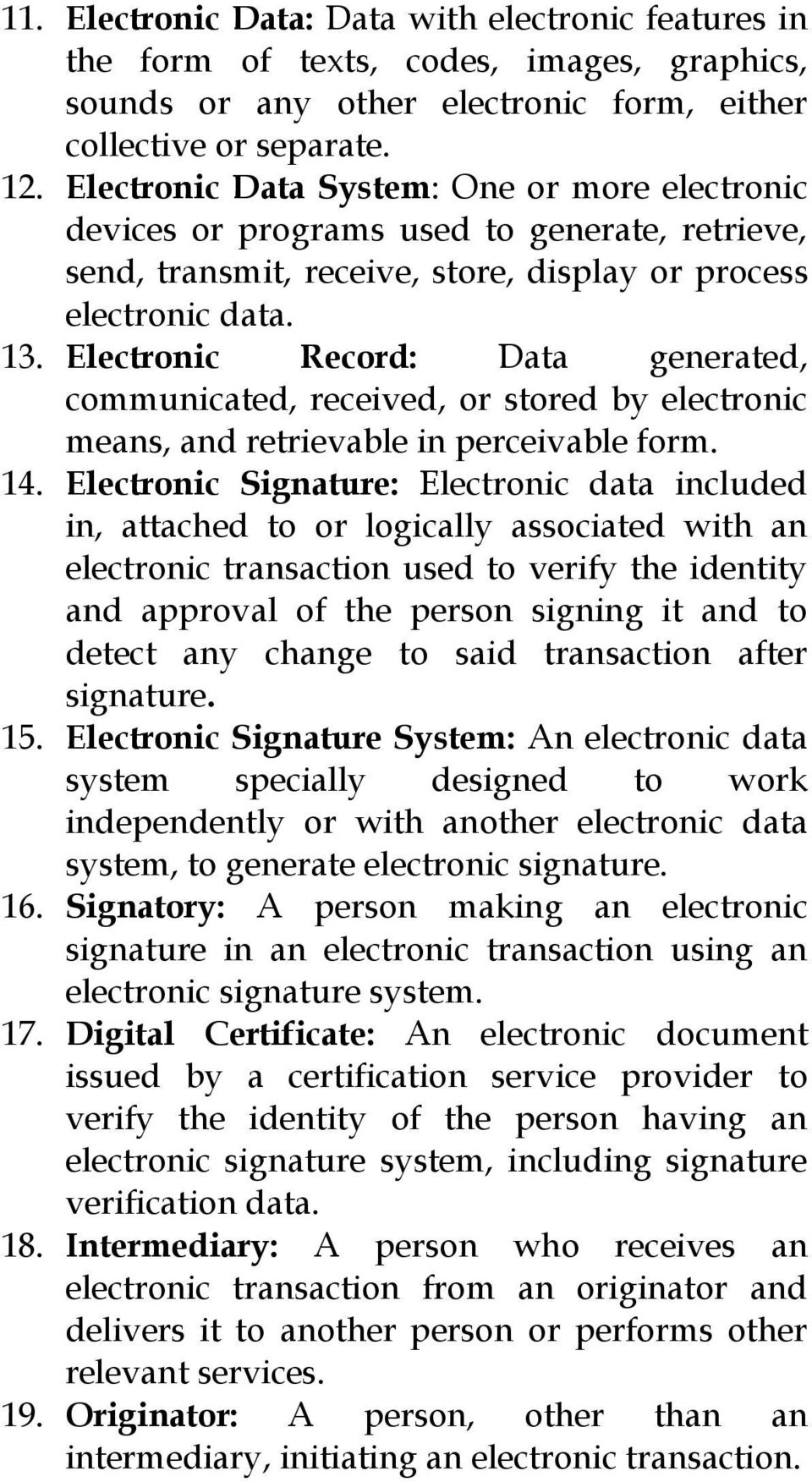 Electronic Record: Data generated, communicated, received, or stored by electronic means, and retrievable in perceivable form. 14.