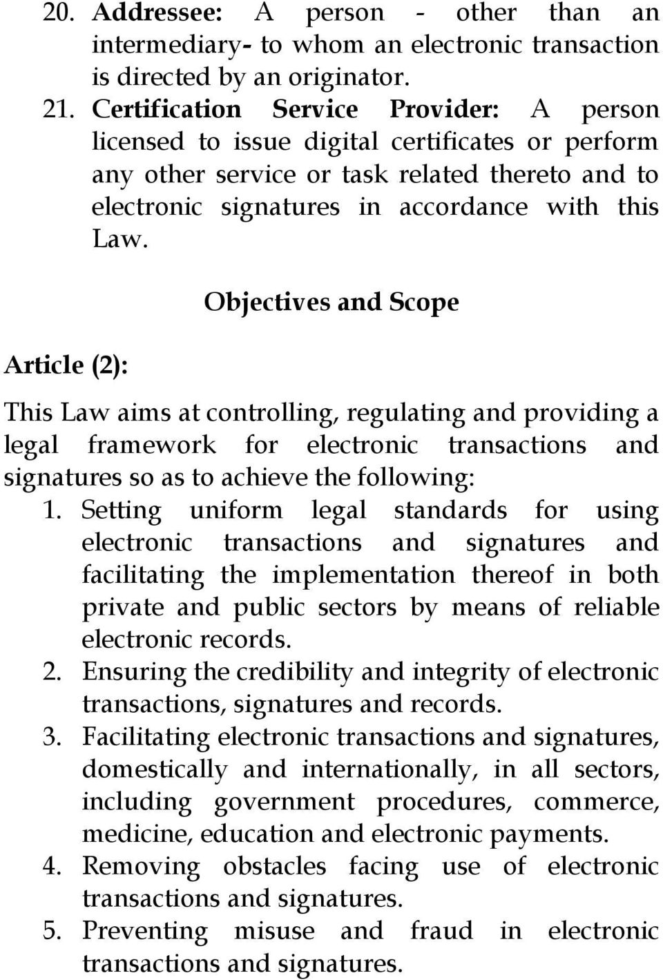 Article (2): Objectives and Scope This Law aims at controlling, regulating and providing a legal framework for electronic transactions and signatures so as to achieve the following: 1.