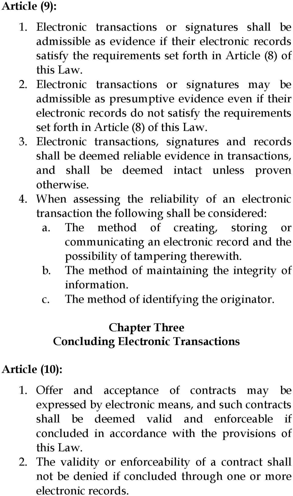 Electronic transactions, signatures and records shall be deemed reliable evidence in transactions, and shall be deemed intact unless proven otherwise. 4.