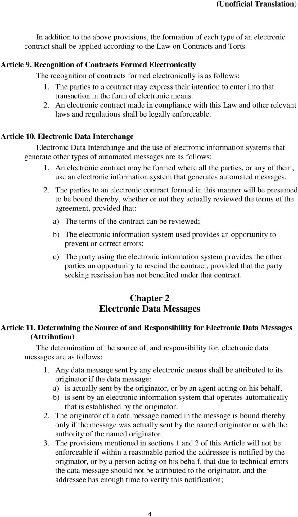 The parties to a contract may express their intention to enter into that transaction in the form of electronic means. 2.