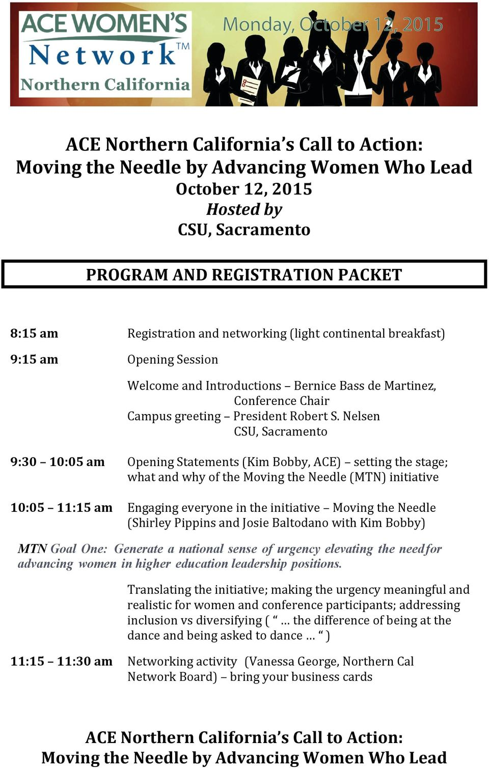 Nelsen CSU, Sacramento Opening Statements (Kim Bobby, ACE) setting the stage; what and why of the Moving the Needle (MTN) initiative 10:05 11:15 am Engaging everyone in the initiative Moving the