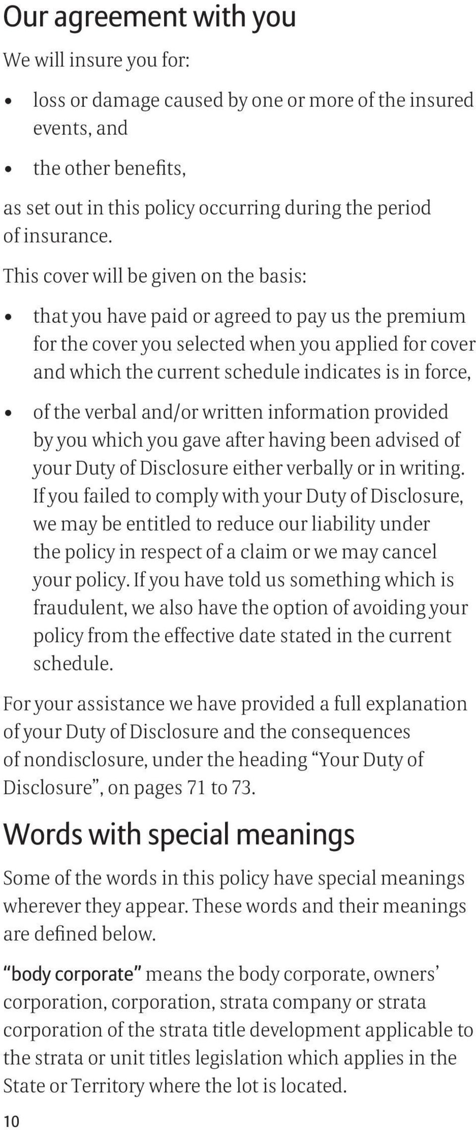 of the verbal and/or written information provided by you which you gave after having been advised of your Duty of Disclosure either verbally or in writing.