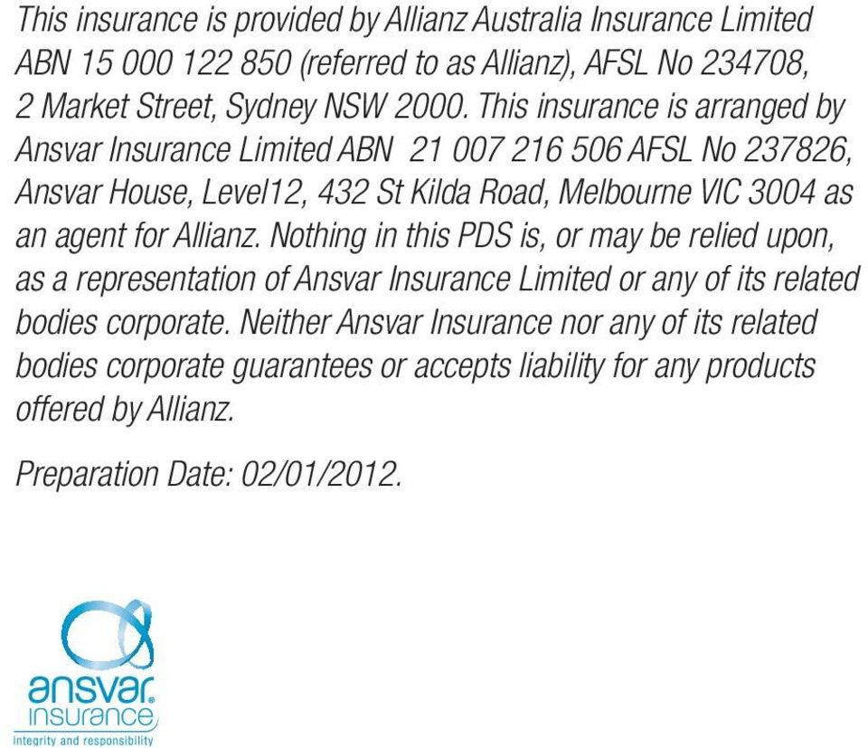 as an agent for Allianz. Nothing in this PDS is, or may be relied upon, as a representation of Ansvar Insurance Limited or any of its related bodies corporate.