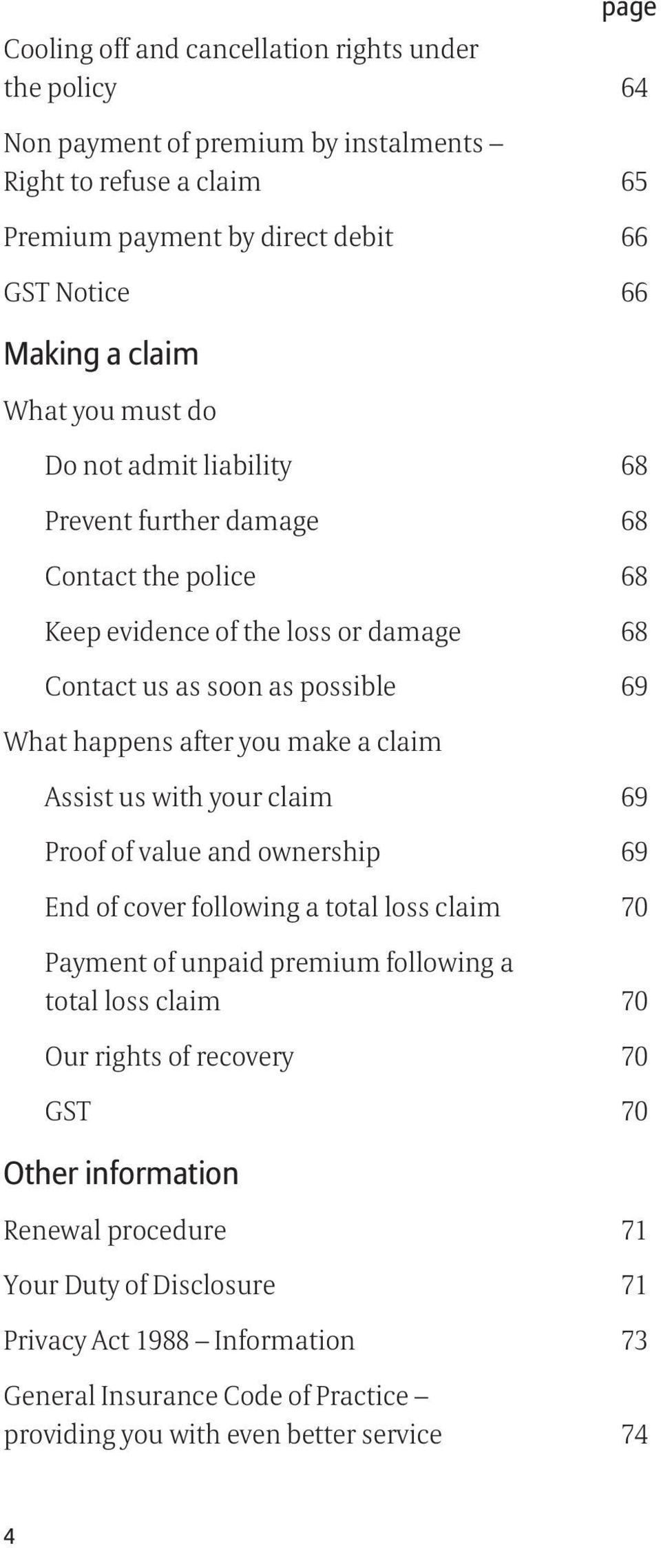 make a claim Assist us with your claim 69 Proof of value and ownership 69 End of cover following a total loss claim 70 Payment of unpaid premium following a total loss claim 70 Our rights of