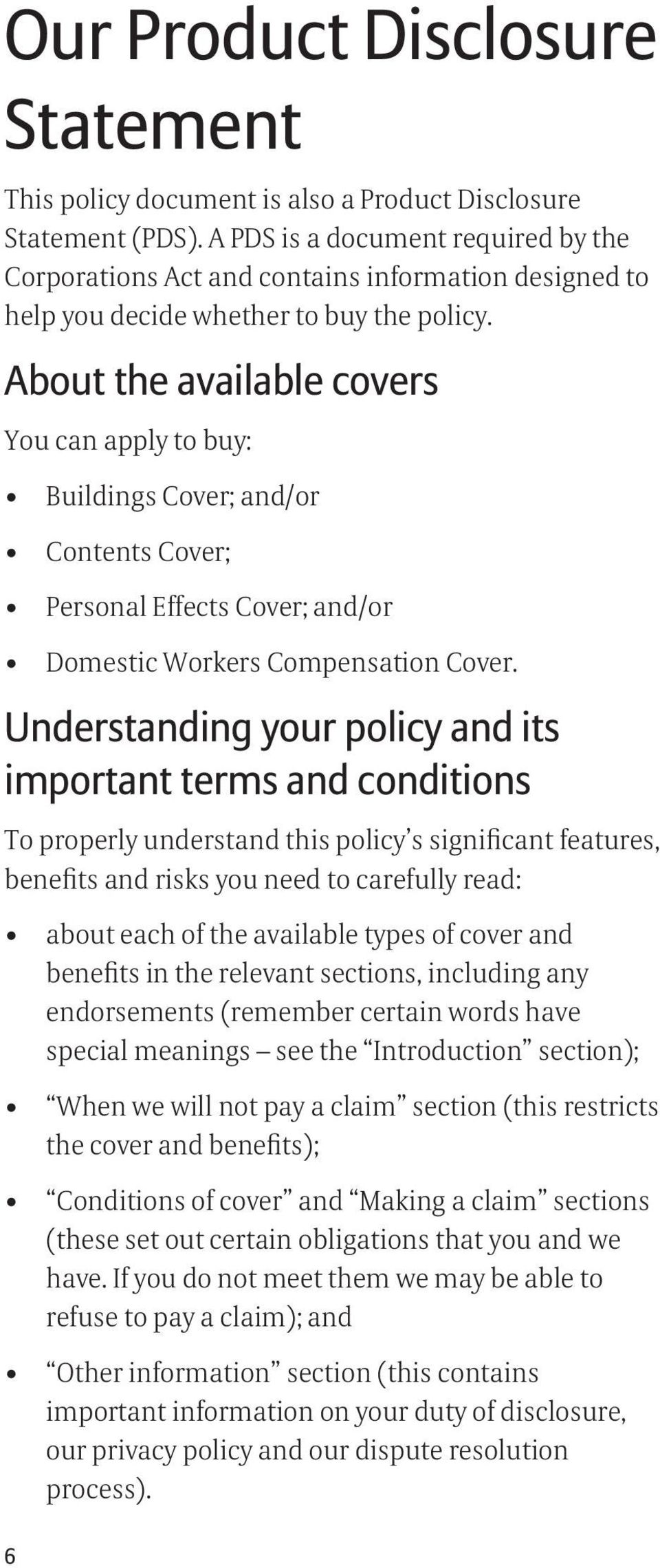 About the available covers You can apply to buy: Buildings Cover; and/or Contents Cover; Personal Effects Cover; and/or Domestic Workers Compensation Cover.