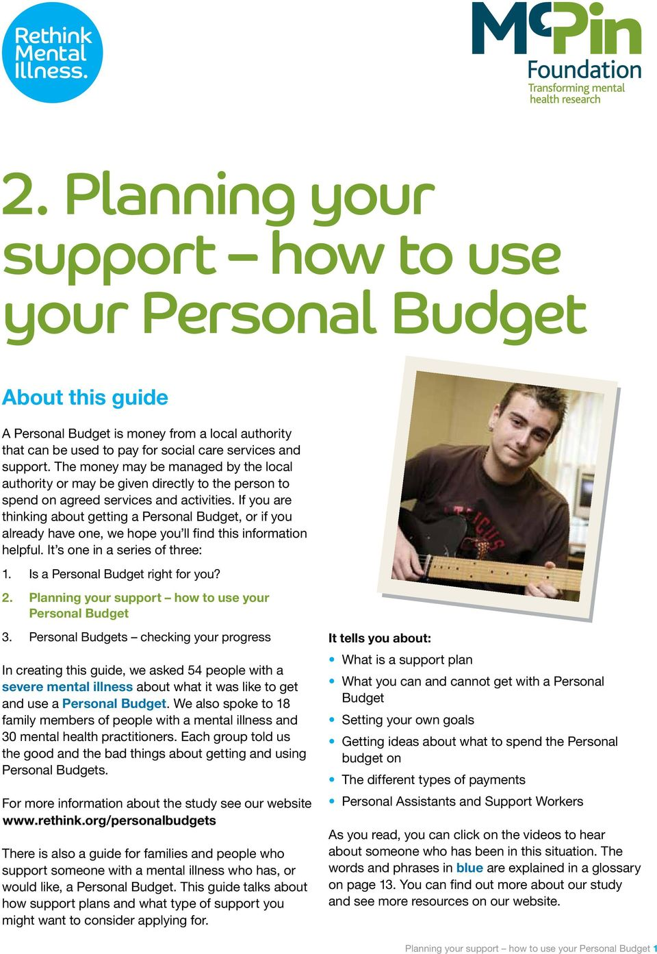 If you are thinking about getting a Personal Budget, or if you already have one, we hope you ll find this information helpful. It s one in a series of three: 1. Is a Personal Budget right for you? 2.