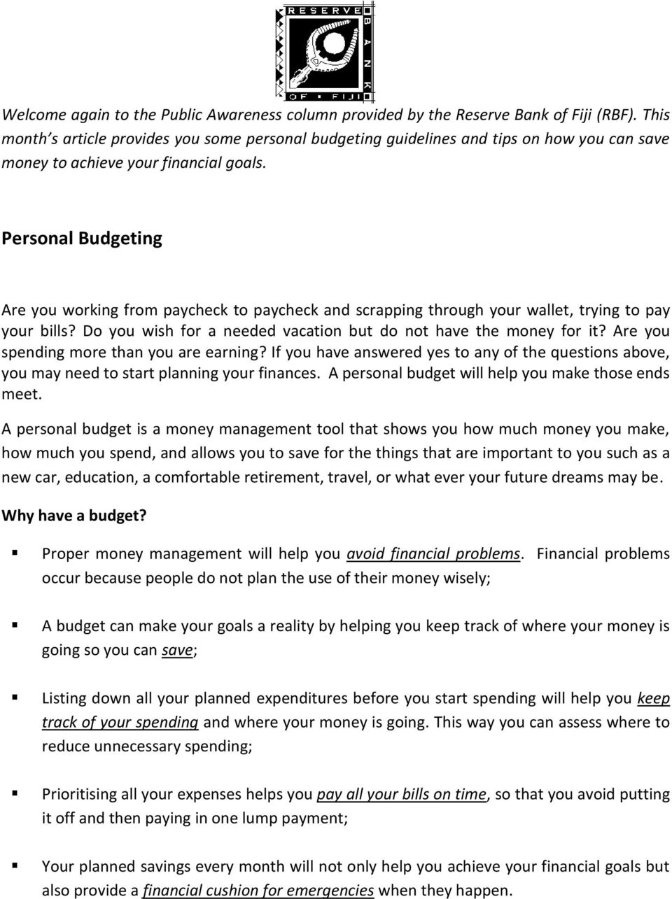 Personal Budgeting Are you working from paycheck to paycheck and scrapping through your wallet, trying to pay your bills? Do you wish for a needed vacation but do not have the money for it?