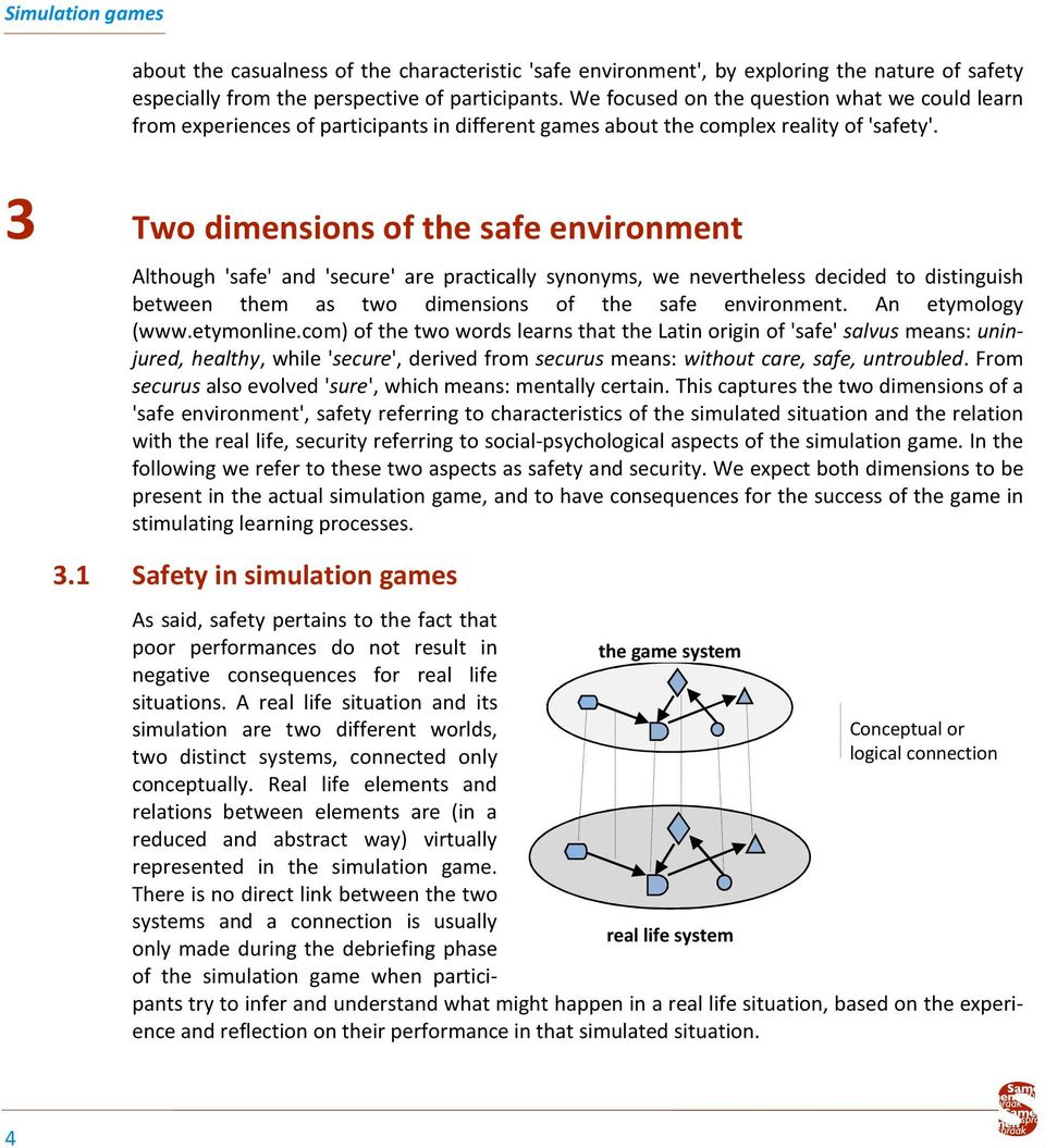 3 Two dimensions of the safe environment Although 'safe' and 'secure' are practically synonyms, we nevertheless decided to distinguish between them as two dimensions of the safe environment.
