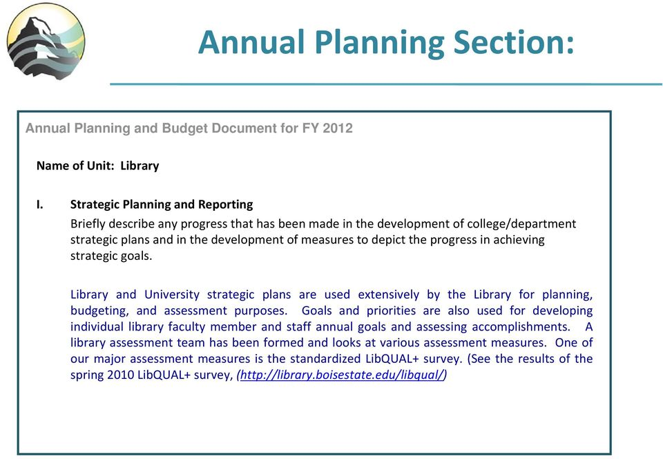 achieving strategic goals. Library and University strategic plans are used extensively by the Library for planning, budgeting, and assessment purposes.