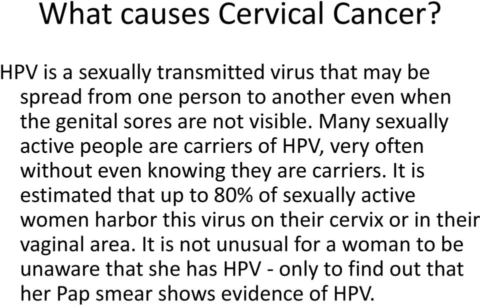 visible. Many sexually active people are carriers of HPV, very often without even knowing they are carriers.