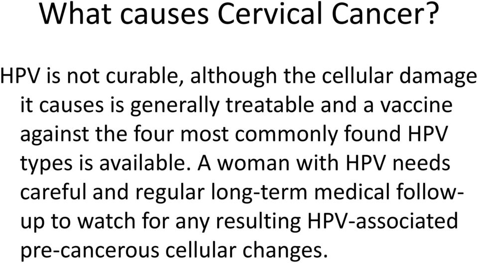 and a vaccine against the four most commonly found HPV types is available.