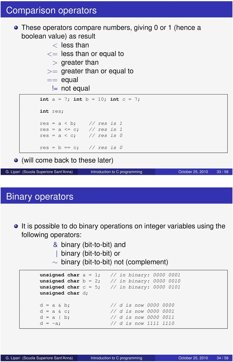 Lipari (Scuola Superiore Sant Anna) Introduction to C programming October 25, 2010 33 / 58 Binary operators It is possible to do binary operations on integer variables using the following operators: