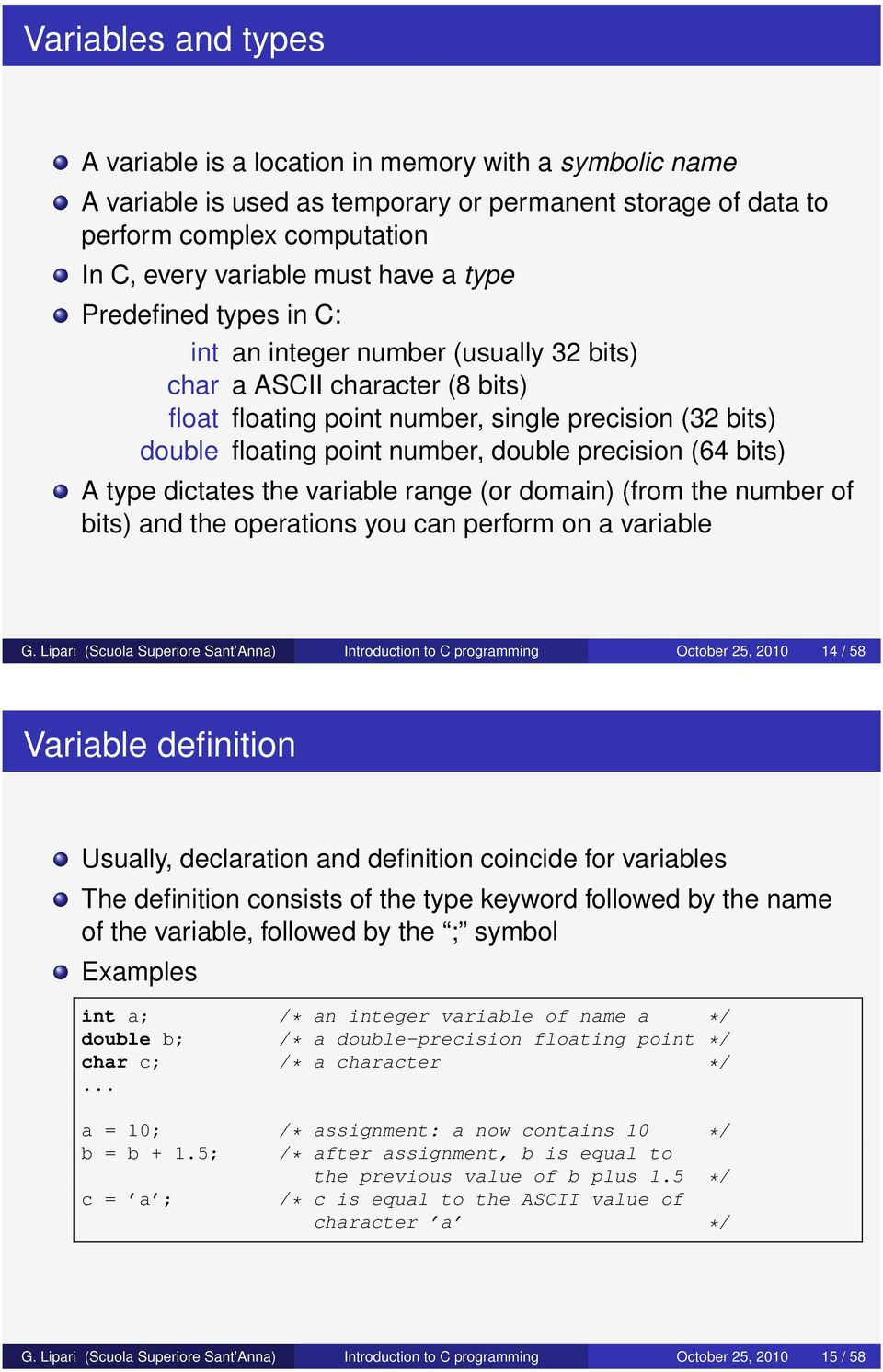 precision (64 bits) A type dictates the variable range (or domain) (from the number of bits) and the operations you can perform on a variable G.