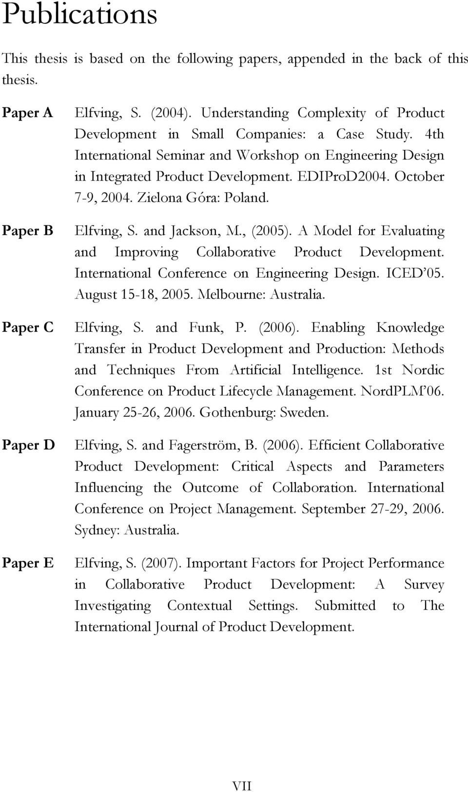 October 7-9, 2004. Zielona Góra: Poland. Elfving, S. and Jackson, M., (2005). A Model for Evaluating and Improving Collaborative Product Development. International Conference on Engineering Design.