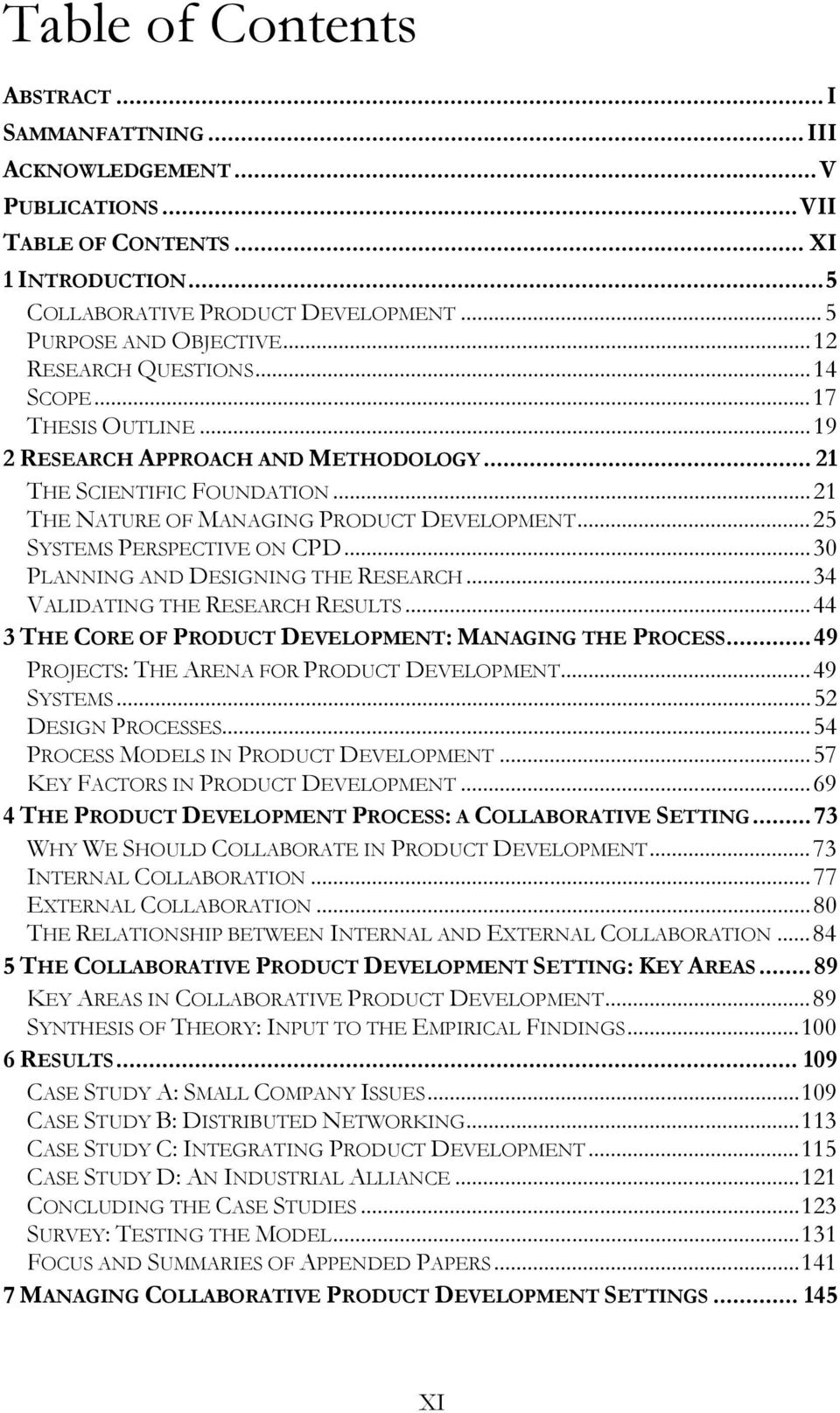 ..25 SYSTEMS PERSPECTIVE ON CPD...30 PLANNING AND DESIGNING THE RESEARCH...34 VALIDATING THE RESEARCH RESULTS...44 3 THE CORE OF PRODUCT DEVELOPMENT: MANAGING THE PROCESS.