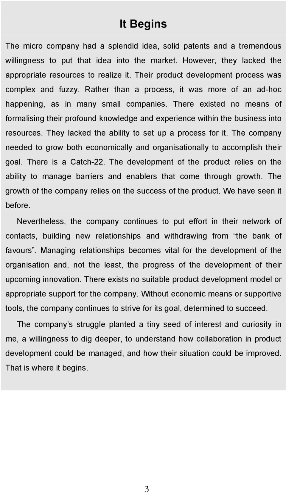 There existed no means of formalising their profound knowledge and experience within the business into resources. They lacked the ability to set up a process for it.