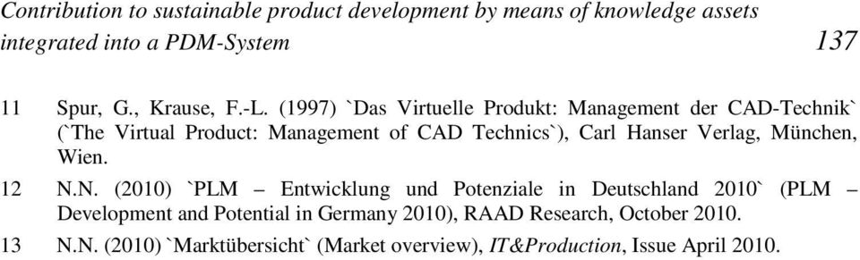 (1997) `Das Virtuelle Produkt: Management der CAD-Technik` (`The Virtual Product: Management of CAD Technics`), Carl Hanser