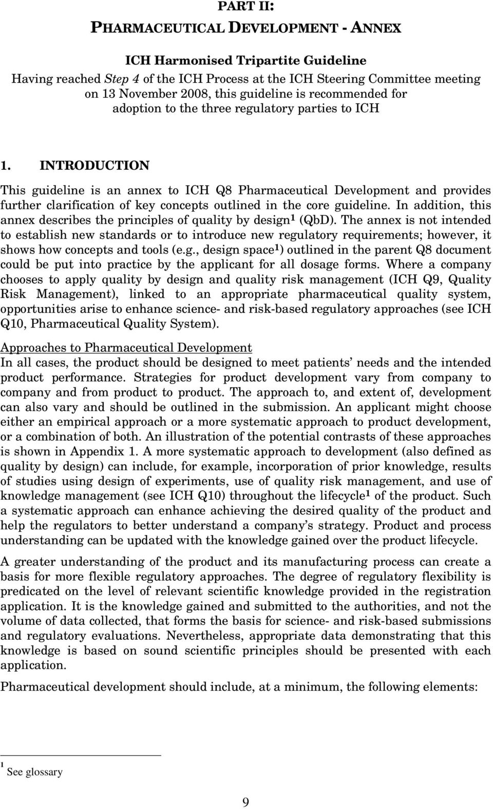 INTRODUCTION This guideline is an annex to ICH Q8 Pharmaceutical Development and provides further clarification of key concepts outlined in the core guideline.