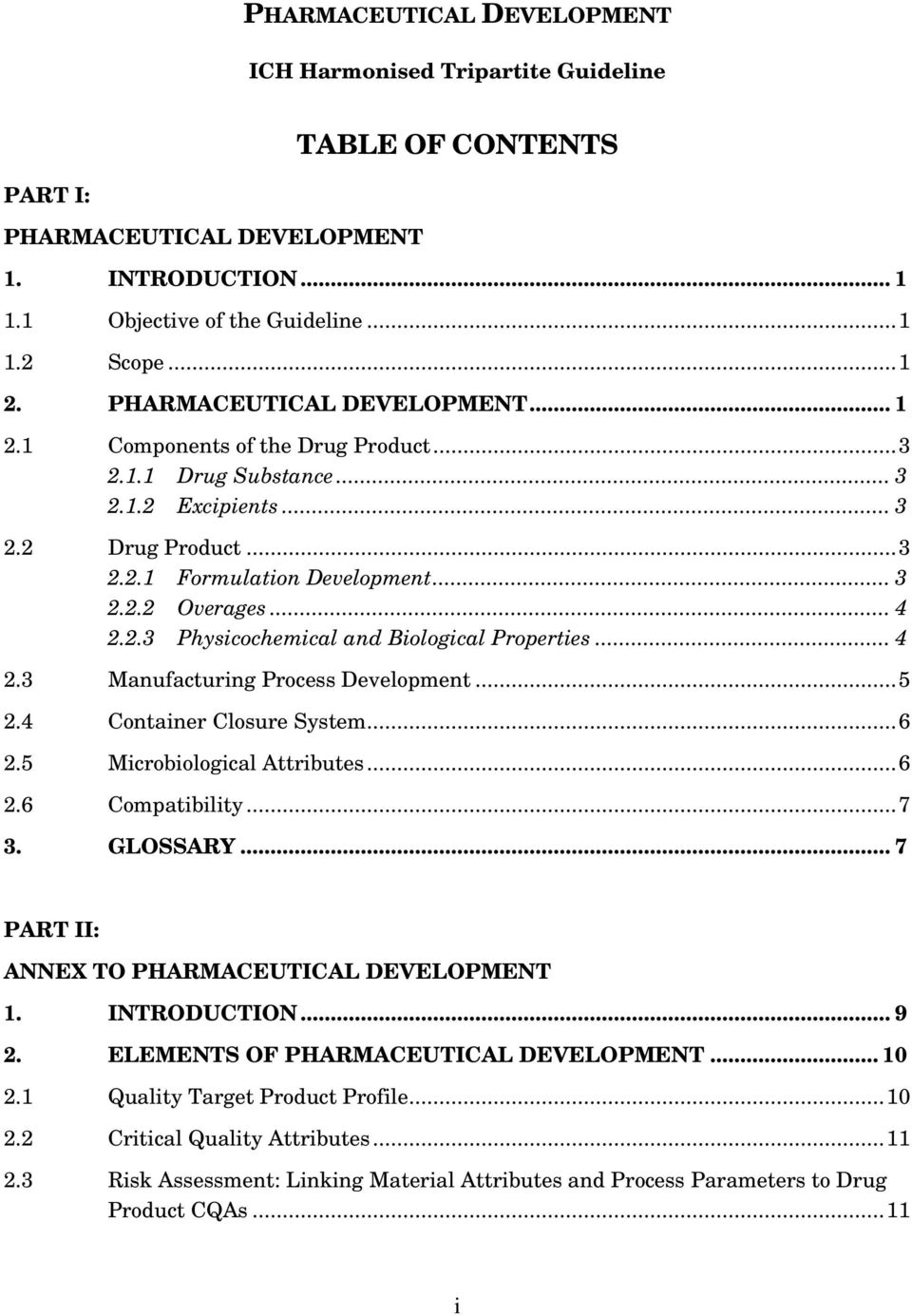 .. 4 2.3 Manufacturing Process Development...5 2.4 Container Closure System...6 2.5 Microbiological Attributes...6 2.6 Compatibility...7 3. GLOSSARY... 7 PART II: ANNEX TO PHARMACEUTICAL DEVELOPMENT 1.