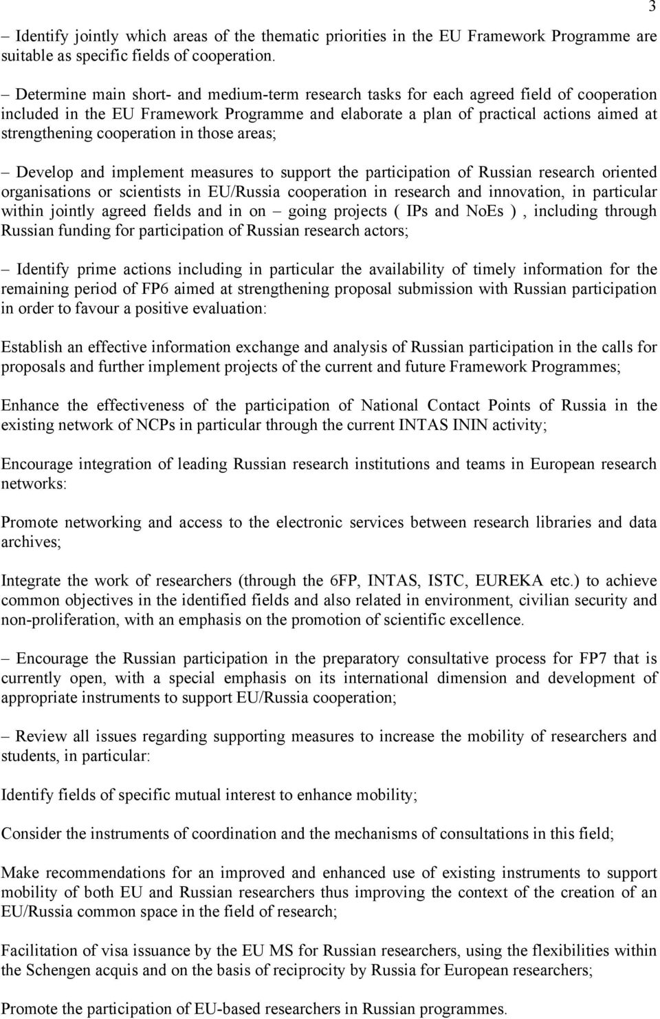 cooperation in those areas; Develop and implement measures to support the participation of Russian research oriented organisations or scientists in EU/Russia cooperation in research and innovation,