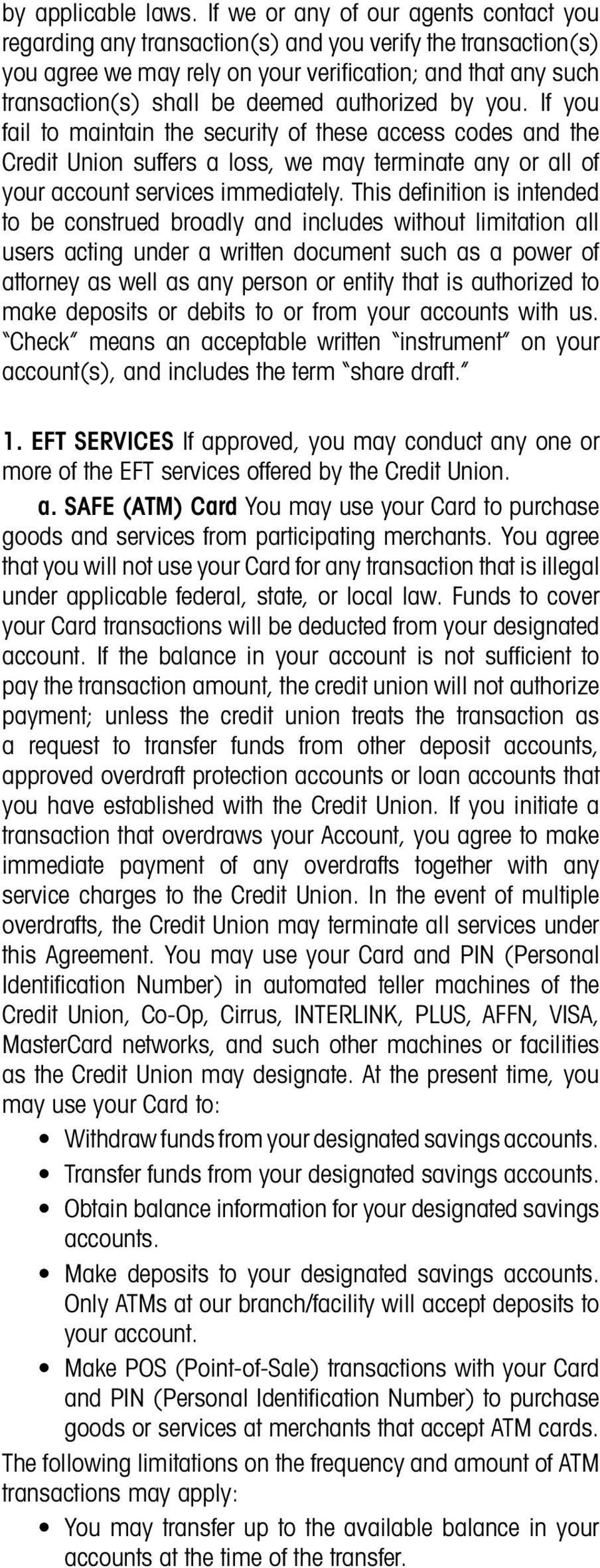 authorized by you. If you fail to maintain the security of these access codes and the Credit Union suffers a loss, we may terminate any or all of your account services immediately.