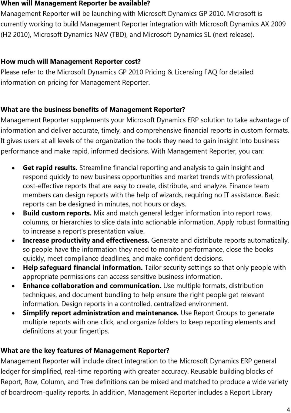 How much will Management Reporter cost? Please refer to the Microsoft Dynamics GP 2010 Pricing & Licensing FAQ for detailed information on pricing for Management Reporter.