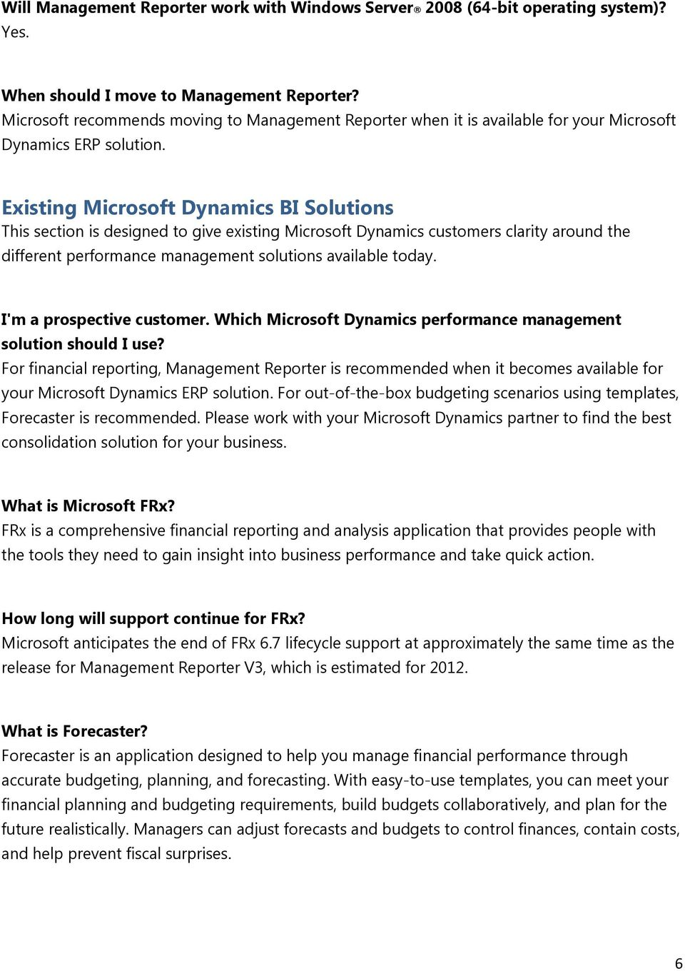 Existing Microsoft Dynamics BI Solutions This section is designed to give existing Microsoft Dynamics customers clarity around the different performance management solutions available today.