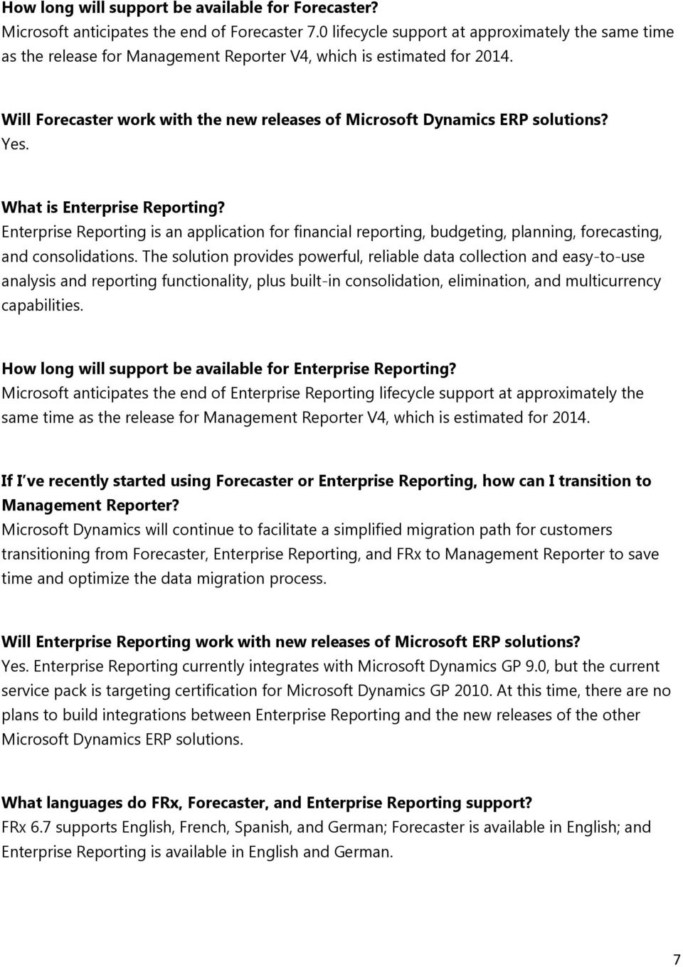 Will Forecaster work with the new releases of Microsoft Dynamics ERP solutions? Yes. What is Enterprise Reporting?