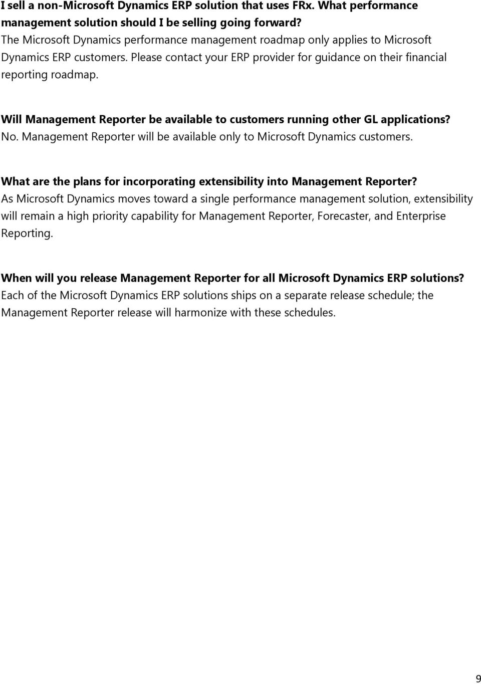 Will Management Reporter be available to customers running other GL applications? No. Management Reporter will be available only to Microsoft Dynamics customers.