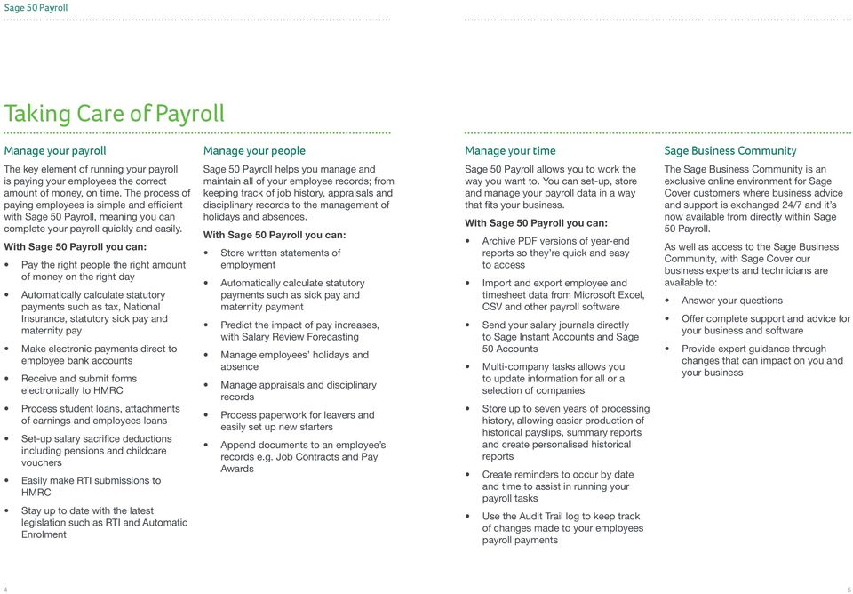 With Sage 50 Payroll you can: Pay the right people the right amount of money on the right day Automatically calculate statutory payments such as tax, National Insurance, statutory sick pay and