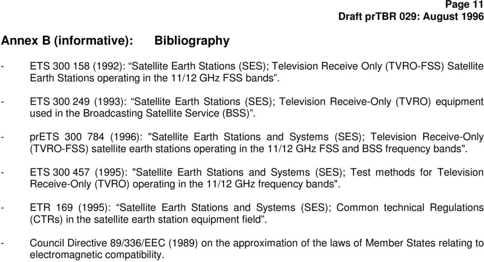 "- prets 300 784 (1996): ""Satellite Earth Stations and Systems (SES); Television Receive-Only (TVRO-FSS) satellite earth stations operating in the 11/12 GHz FSS and BSS frequency bands""."