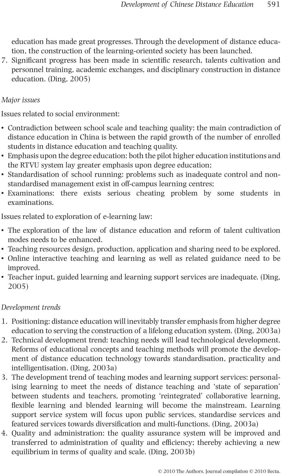 (Ding, 2005) Major issues Issues related to social environment: Contradiction between school scale and teaching quality: the main contradiction of distance education in China is between the rapid