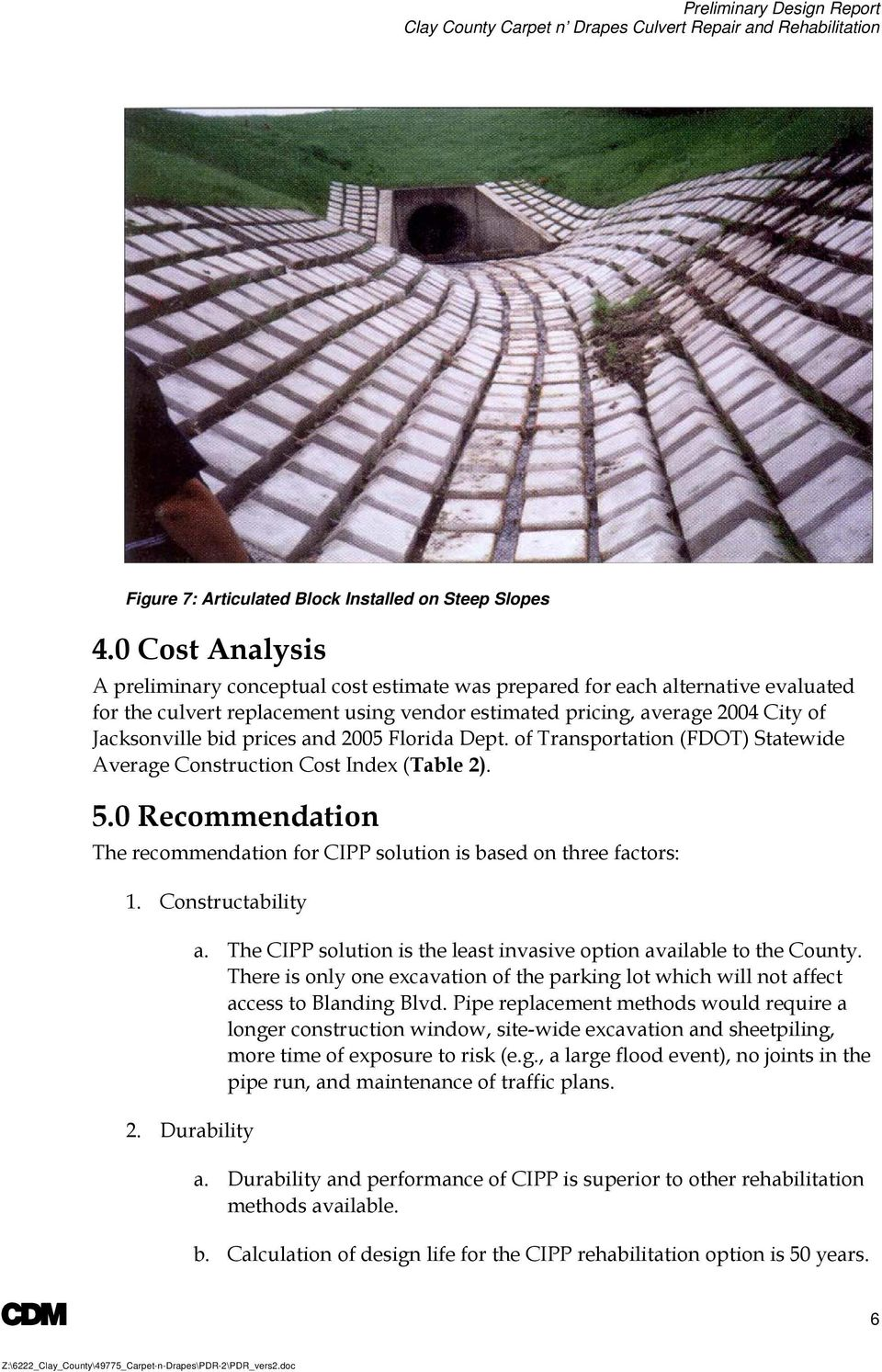 prices and 2005 Florida Dept. of Transportation (FDOT) Statewide Average Construction Cost Index (Table 2). 5.0 Recommendation The recommendation for CIPP solution is based on three factors: 1.