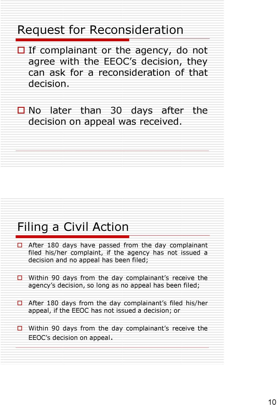 Filing a Civil Action After 180 days have passed from the day complainant filed his/her complaint, if the agency has not issued a decision and no appeal has been filed;