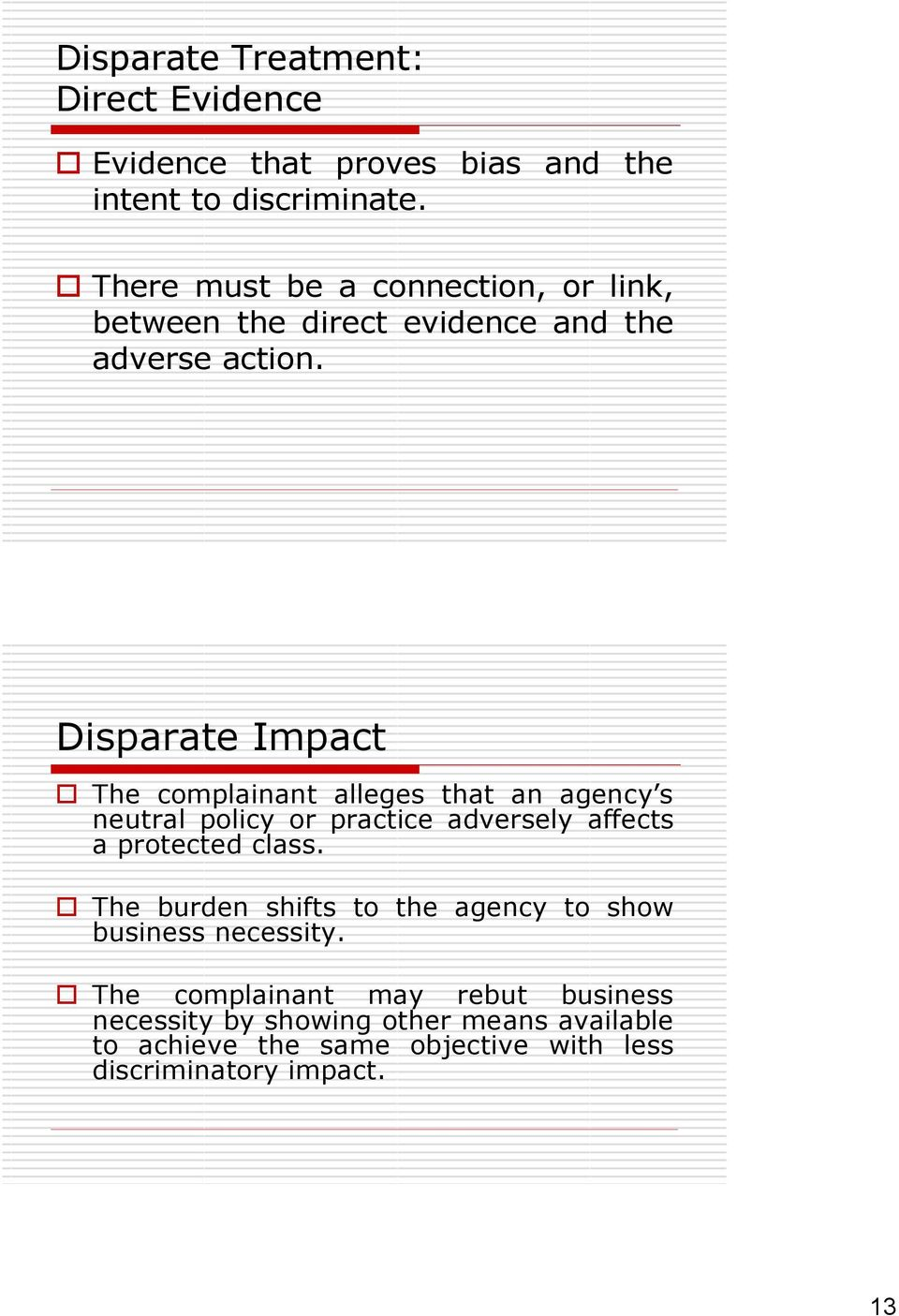 Disparate Impact The complainant alleges that an agency s neutral policy or practice adversely affects a protected class.