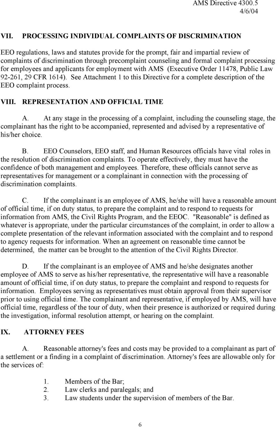 See Attachment 1 to this Directive for a complete description of the EEO complaint process. VIII. REPRESENTATION AND OFFICIAL TIME A.
