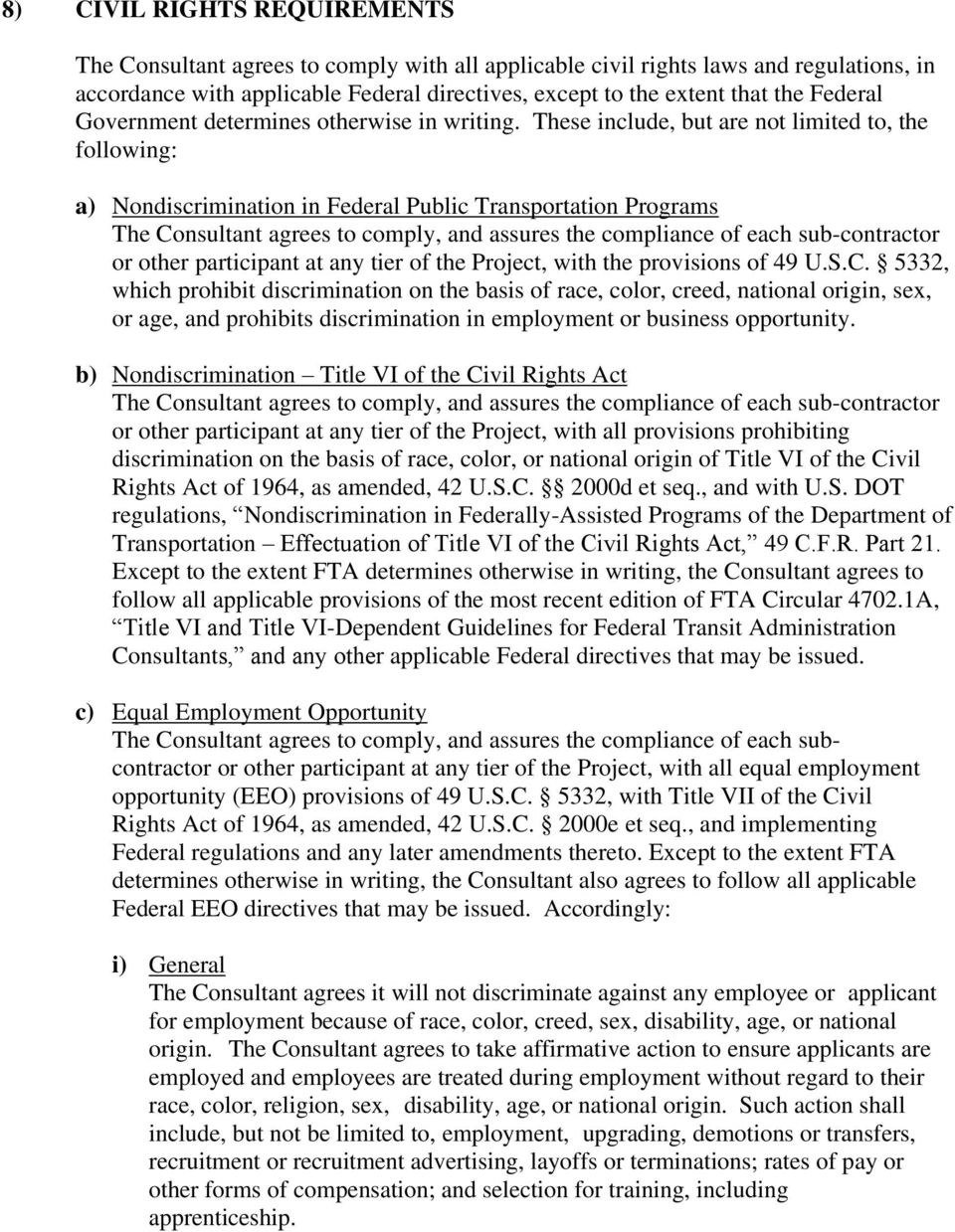 These include, but are not limited to, the following: a) Nondiscrimination in Federal Public Transportation Programs The Consultant agrees to comply, and assures the compliance of each sub-contractor