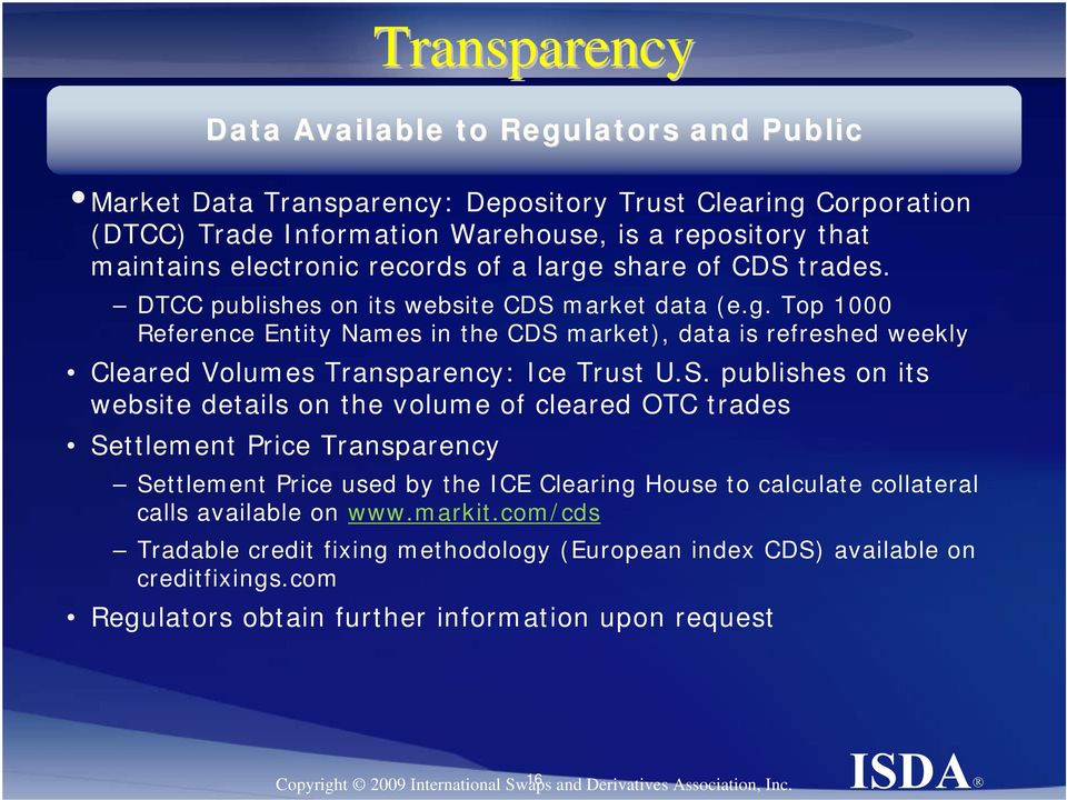 S. publishes on its website details on the volume of cleared OTC trades Settlement Price Transparency Settlement Price used by the ICE Clearing House to calculate collateral calls available on www.