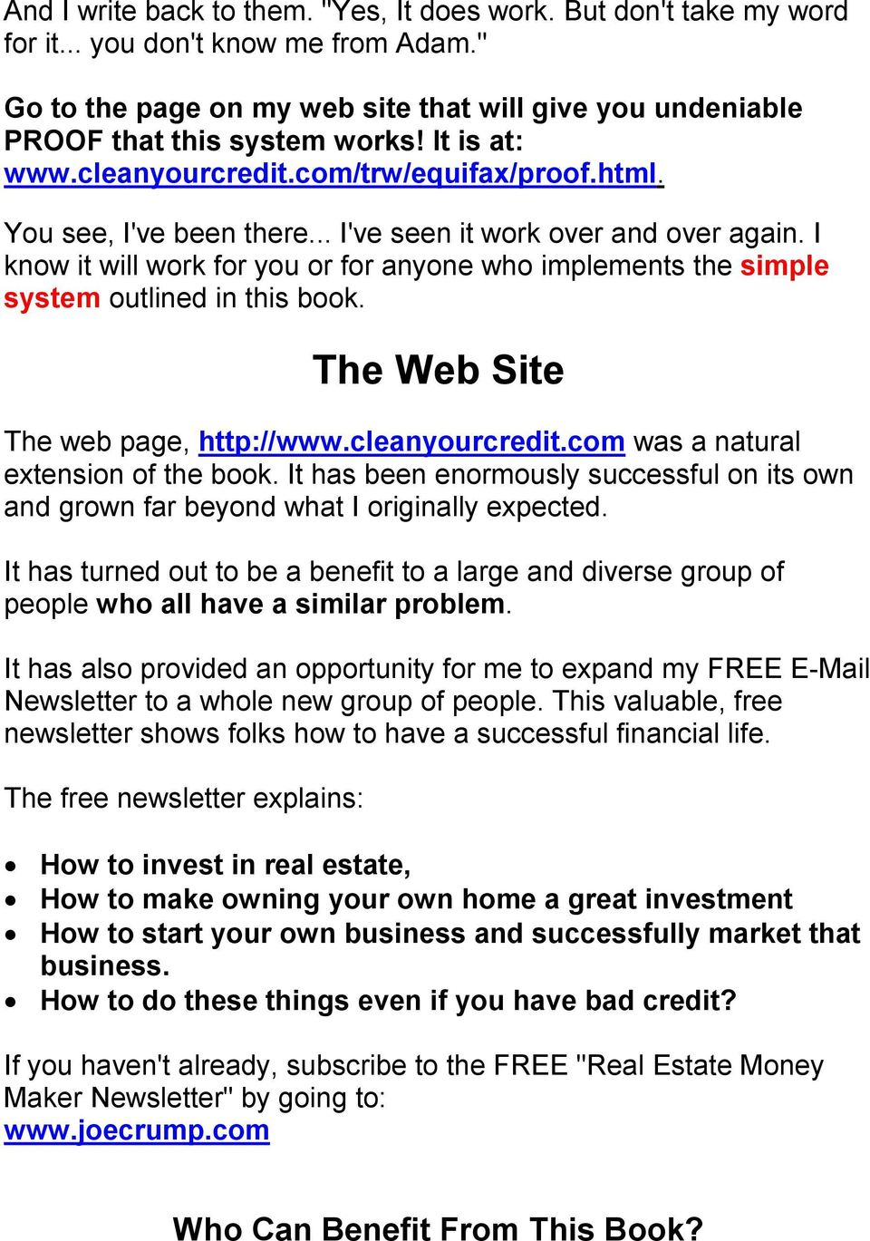I know it will work for you or for anyone who implements the simple system outlined in this book. The Web Site The web page, http://www.cleanyourcredit.com was a natural extension of the book.