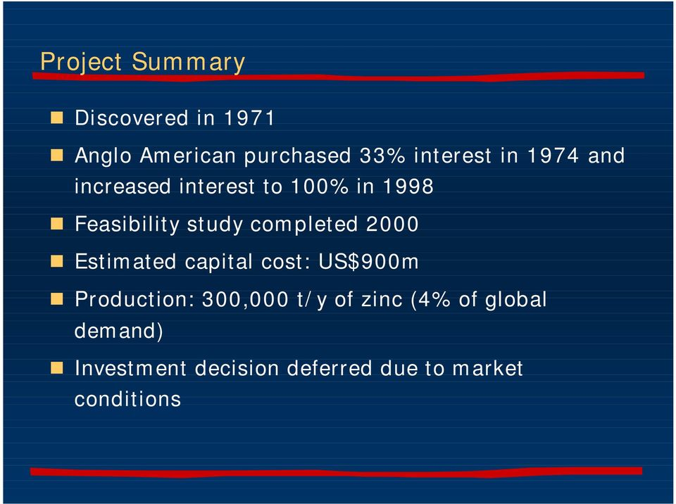 completed 2000 Estimated capital cost: US$900m Production: 300,000 t/y