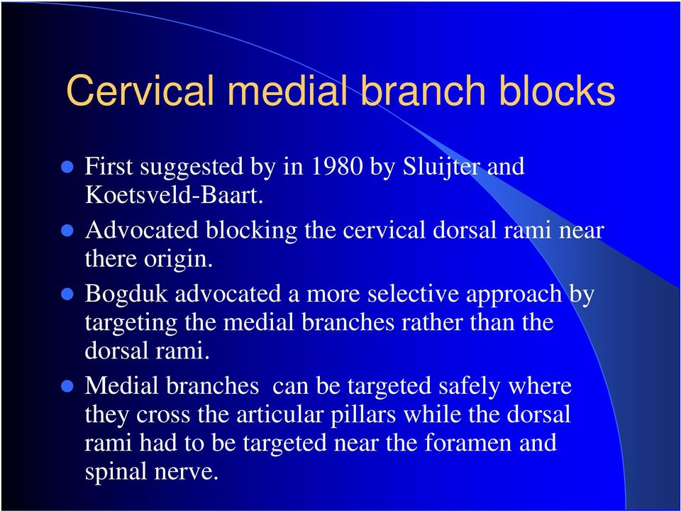 Bogduk advocated a more selective approach by targeting the medial branches rather than the dorsal