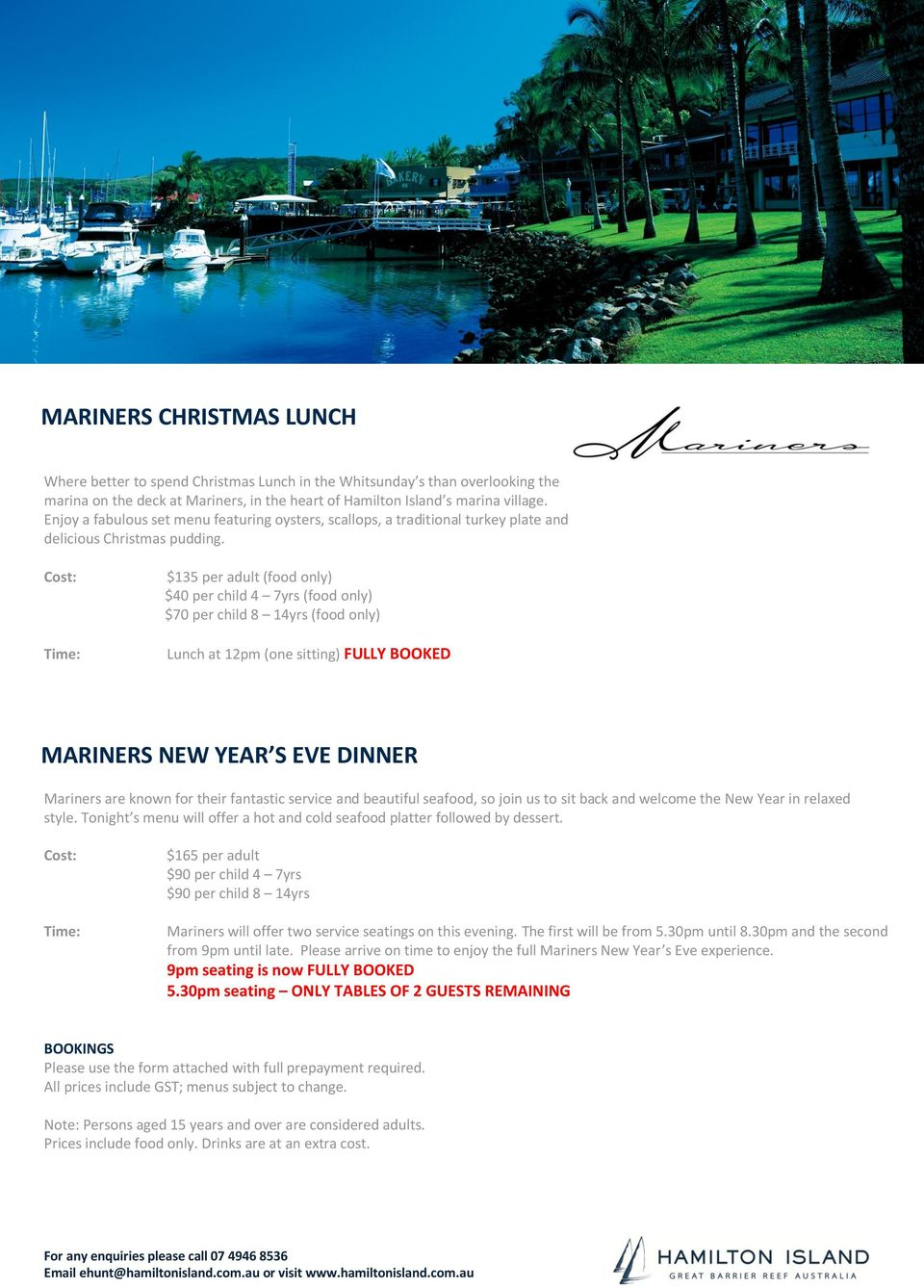 $135 per adult (food only) $40 per child 4 7yrs (food only) $70 per child 8 14yrs (food only) Lunch at 12pm (one sitting) FULLY BOOKED MARINERS NEW YEAR S EVE DINNER Mariners are known for their