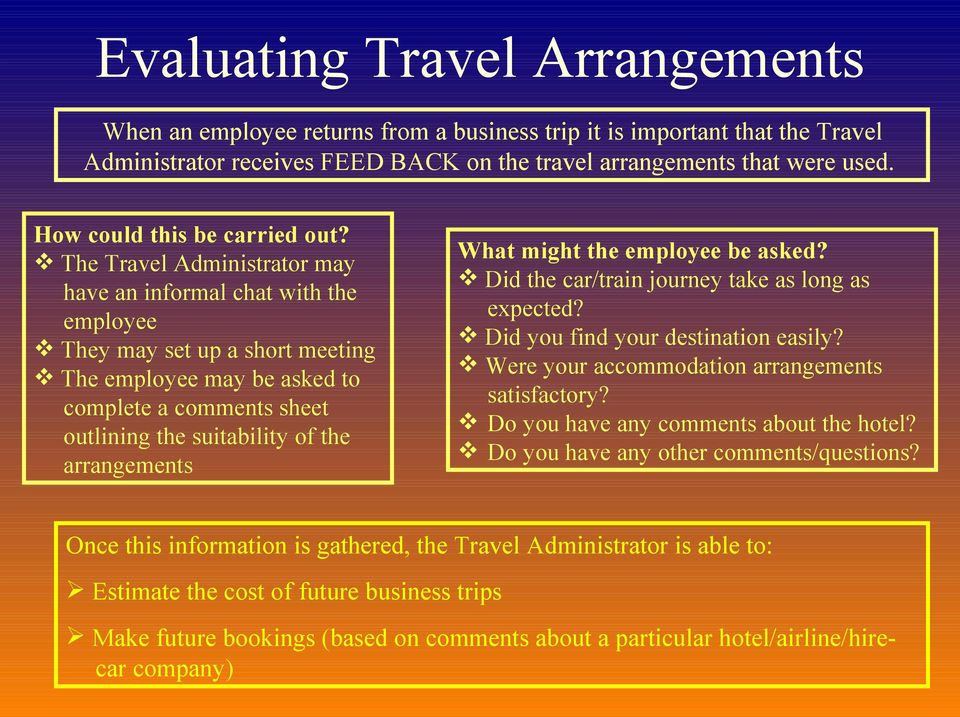 The Travel Administrator may have an informal chat with the employee They may set up a short meeting The employee may be asked to complete a comments sheet outlining the suitability of the